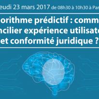 Algorithme prédictif : comment concilier expérience utilisateur et conformité juridique ? 23 mars 2017