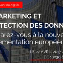 E-marketing et protection des données : comment se préparer à la nouvelle réglementation européenne – 27 avril 2017