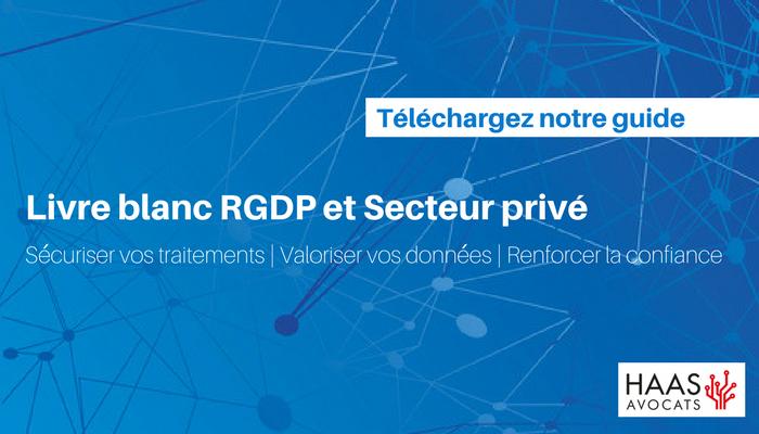 Livre blanc RGPD et secteur privé HAAS Avocats rgpd règlement europeen sur la protection des données Avocat RGPD/GDPR : règlement européen sur la protection des données, ce qui va changer pour les entreprises publiques et privées Livre blanc RGPD et secteur prive