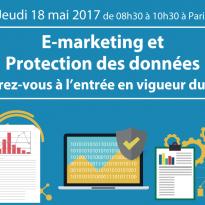 E-marketing et protection des données : comment se préparer à la nouvelle réglementation européenne – 18 mai 2017