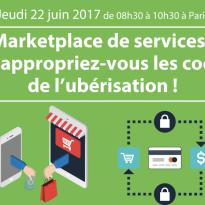 Marketplace de services : Ré-appropriez-vous les codes de l'ubérisation ! 22 juin 2017