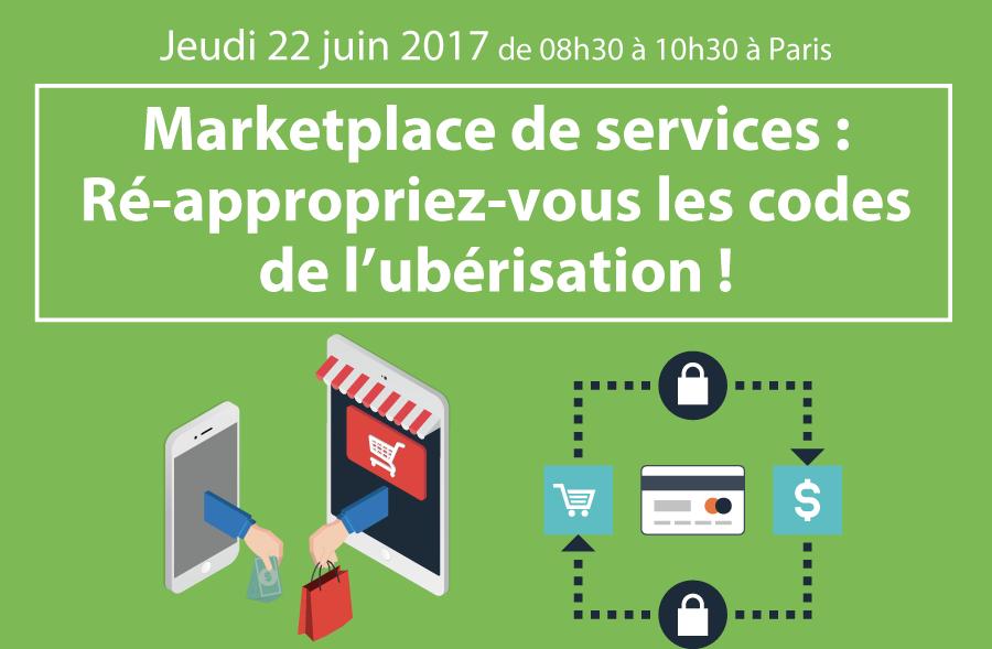 Marketplace-de-services---Re-appropriez-vous-les-codes-de-l'uberisation-!  Marketplace de services : Ré-appropriez-vous les codes de l'ubérisation ! 22 juin 2017 Marketplace de services Re appropriez vous les codes de l   uberisation