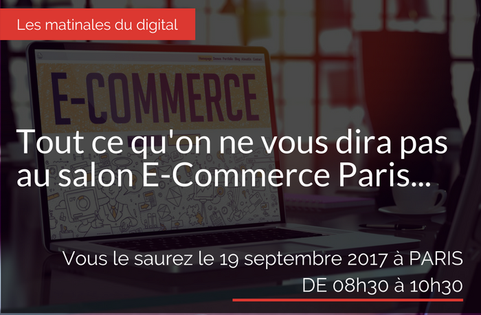 Tout ce qu 39 on ne vous dira pas au salon e commerce paris for Salon e commerce paris 2017